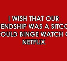 Netflix-Worthy Friendship by lauren11220