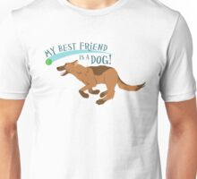 My Best Friend is a Dog! Unisex T-Shirt