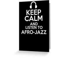 Keep calm and listen to Afro-jazz Greeting Card