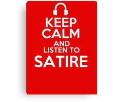 Keep calm and listen to Satire Canvas Print