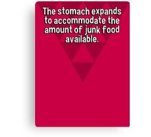 The stomach expands to accommodate the amount of junk food available. Canvas Print