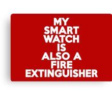 My smartwatch is also a fire extinguisher Canvas Print