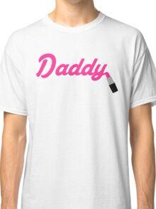 Daddy Lipstick  Classic T-Shirt