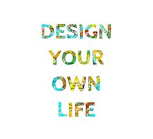 DESIGN YOUR OWN LIFE Photographic Print