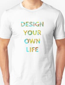 DESIGN YOUR OWN LIFE T-Shirt
