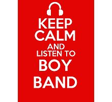 Keep calm and listen to Boy band Photographic Print