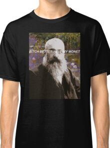 B*tch Better Have My Monet Classic T-Shirt