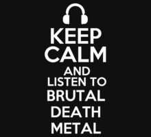 Keep calm and listen to Brutal death metal by mjones7778