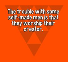 The trouble with some self-made men is that they worship their creator. T-Shirt