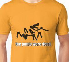 THE PANTS WERE DEAD Unisex T-Shirt