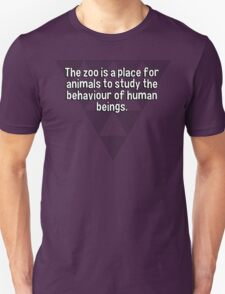 The zoo is a place for animals to study the behaviour of human beings. T-Shirt
