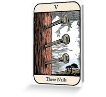 Three Nails Greeting Card