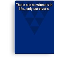There are no winners in life...only survivors. Canvas Print