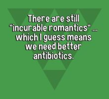 """There are still """"incurable romantics"""" ... which I guess means we need better antibiotics. by margdbrown"""