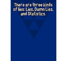 There are three kinds of lies: Lies' Damn Lies' and Statistics. Photographic Print