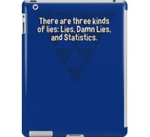There are three kinds of lies: Lies' Damn Lies' and Statistics. iPad Case/Skin