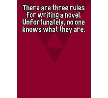 There are three rules for writing a novel. Unfortunately' no one knows what they are. Photographic Print