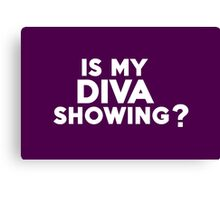 Is my diva showing? Canvas Print