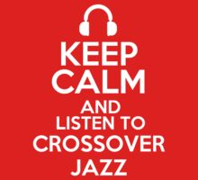 Keep calm and listen to Crossover jazz by mjones7778