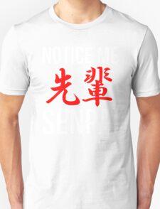 Notice Me Senpai  Sempai Anime Cosplay Otaku T Shirt Unisex T-Shirt