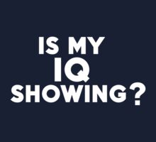 Is my IQ showing? by onebaretree