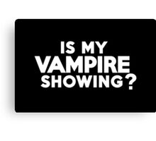 Is my vampire showing? Canvas Print