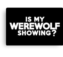 Is my werewolf showing? Canvas Print