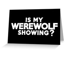 Is my werewolf showing? Greeting Card