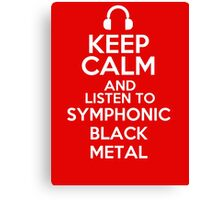 Keep calm and listen to Symphonic black metal Canvas Print