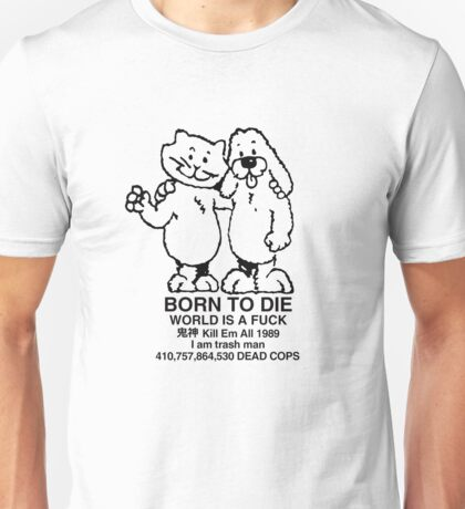 born to die, world a fuck Unisex T-Shirt