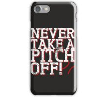 Never Take A Pitch Off iPhone Case/Skin