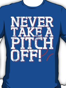 Never Take A Pitch Off T-Shirt