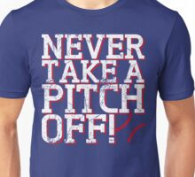 Never Take A Pitch Off Unisex T-Shirt