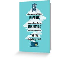 Doctor Who Somewhere tea is getting cold Greeting Card