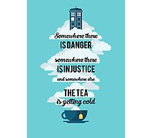 Doctor Who Somewhere tea is getting cold Photographic Print