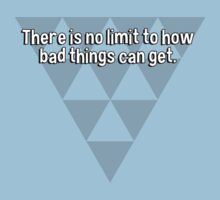 There is no limit to how bad things can get. by margdbrown