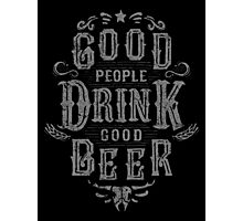Good People Drink Good Beer Photographic Print