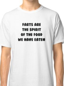 Farts Are The Spirit Of The Food We Have Eaten Classic T-Shirt