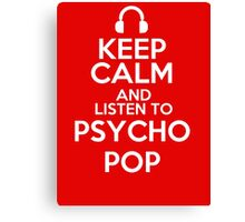 Keep calm and listen to Psycho Pop Canvas Print