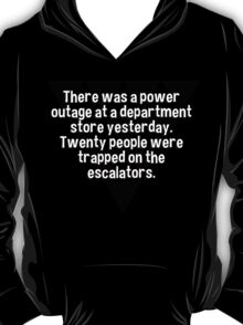 There was a power outage at a department store yesterday. Twenty people were trapped on the escalators. T-Shirt
