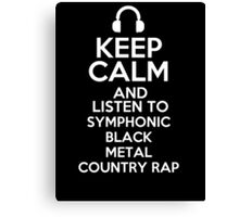 Keep calm and listen to Symphonic black metal Country rap Canvas Print