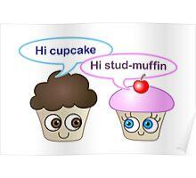 Hi cupcake, hi stud-muffin Poster