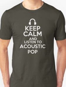 Keep calm and listen to acoustic pop T-Shirt