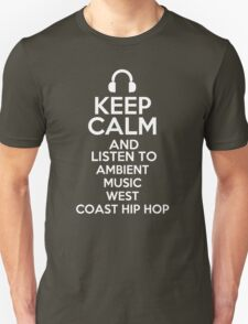Keep calm and listen to Ambient music West Coast hip hop T-Shirt