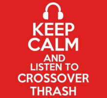 Keep calm and listen to Crossover thrash by mjones7778