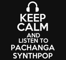 Keep calm and listen to Pachanga Synthpop Kids Clothes