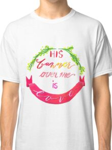 His Banner Over Me is Love Classic T-Shirt