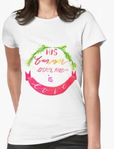 His Banner Over Me is Love T-Shirt