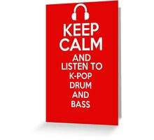 Keep calm and listen to K-pop Drum and bass Greeting Card