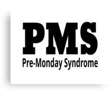 PMS - Pre-Monday Syndrome Canvas Print